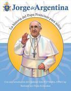 Jorge de Argentina: La Historia del Papa Francisco Para Ninos