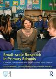 Small-Scale Research in Primary Sch: A Reader for Learning and Professional Development