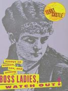 Boss Ladies, Watch Out!: Essays on Women, Sex and Writing
