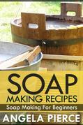Soap Making Recipes: Soap Making For Beginners