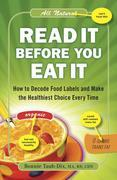 Read It Before You Eat It: How to Decode Food Labels and Make the Healthiest Choice Every Time