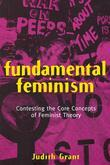 Fundamental Feminism: Contesting the Core Concepts of Feminist Theory