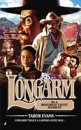 Longarm 382: Longarm on a Monument Valley Manhunt