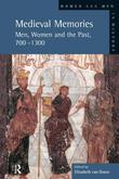 Medieval Memories: Men, Women and the Past, 700-1300