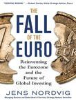 The Fall of the Euro: Reinventing the Eurozone and the Future of Global Investing: Reinventing the Eurozone and the Future of Global Investi