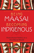 Being Maasai, Becoming Indigenous: Postcolonial Politics in a Neoliberal World