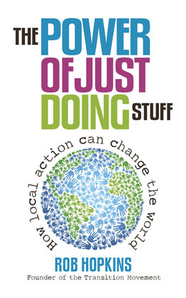 The Power of Just Doing Stuff: How Local Action Can Change the World