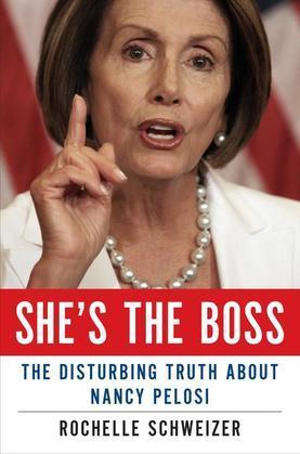 She's the Boss: The Disturbing Truth About Nancy Pelosi