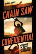 Chain Saw Confidential: How We Made America's Most Notorious Horror Movie