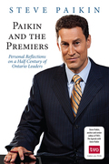 Paikin and the Premiers: Personal Reflections on a Half-Century of Ontario Leaders