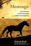 Mestengo: A Wild Mustang, a Writer on the Run, and the Power of the Unexpected