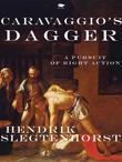 Caravaggio's Dagger: A pursuit of right action
