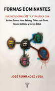 Formas dominantes. Diálogos sobre estética y política con Arthur Danto, Hans Belting, Thierry de Duve,  Gianni Vattimo y Slavoj Žižek.