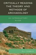 Critically Reading the Theory and Methods of Archaeology: An Introductory Guide