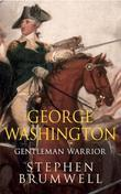 George Washington: Gentleman Warrior: Gentleman Warrior