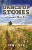Dance of Stones: A Shamanic Road Trip