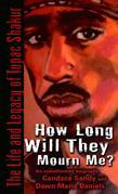 How Long Will They Mourn Me?: The Life and Legacy of Tupac Shakur