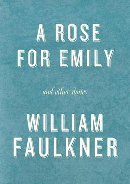 A Rose for Emily and Other Stories: A Rose for Emily; The Hound; Turn About; That Evening Sun; Dry September; Delta Autumn; Barn Burning; An Odor of V