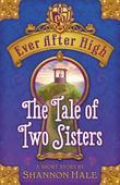 Shannon Hale - Ever After High: The Tale of Two Sisters