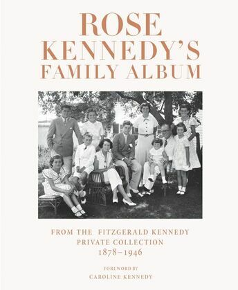 Rose Kennedy's Family Album: From the Fitzgerald Kennedy Private Collection, 1878-1946