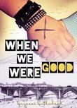When We Were Good