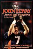 John Elway: Armed & Dangerous: Revised and Updated to Include 1997 Super Bowl Season