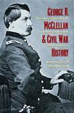 George B. McClellan and Civil War History: In the Shadow of Grant and Sherman