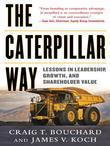 The Caterpillar Way: Lessons in Leadership, Growth, and Shareholder Value: Lessons in Leadership, Growth, and Shareholder Value