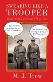 Swearing Like A Trooper: Rude Slang of World War Two