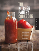 The Kitchen Pantry Cookbook: Make Your Own Condiments and Essentials - Tastier, Healthier, Fresh Mayonnaise, Ketchup, Mustard, Peanut Butter, Salad Dr