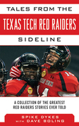 Tales from the Texas Tech Red Raiders Sideline: A Collection of the Greatest Red Raider Stories Ever Told