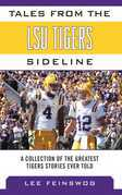 Tales from the Lsu Tigers Sideline: A Collection of the Greatest Tiger Stories Ever Told