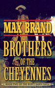 Brother of the Cheyennes: Book Two of the Rusty Sabin Saga