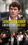 Saving Gary McKinnon: A Mother's Story