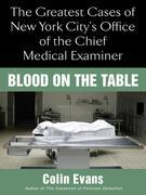 Blood On The Table: The Greatest Cases of New York City's Office of the Chief Medical Examiner