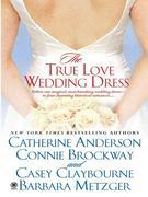Catherine Anderson - The True Love Wedding Dress