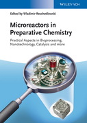 Microreactors in Preparative Chemistry: Practical Aspects in Bioprocessing, Nanotechnology, Catalysis and more