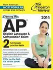 Cracking the AP English Language & Composition Exam, 2014 Edition