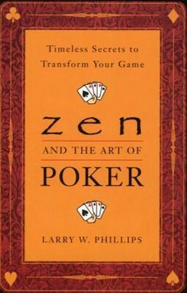 Zen and the Art of Poker: Timeless Secrets to Transform Your Game