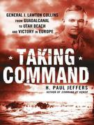 Taking Command: General J. Lawton Collins From Guadalcanal to Utah Beach and Victory in Europe