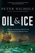 Oil and Ice: A Story of Arctic Disaster and the Rise and Fall of America's Last Whaling Dynasty