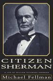 Citizen Sherman: A Life of William Tecumseh Sherman