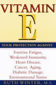 Vitamin E: Your Protection Against Exercise Fatigue, Weakened Immunity, Heart Disease,Cancer, Aging, Diabetic Damage, Environmental Toxins