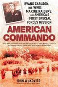 American Commando: Evans Carlson, His WWII Marine Raiders and America's First Special Forces Mission