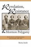Revelation, Resistance, and Mormon Polygamy: The Introduction and Implementation of the Principle, 1830-1853