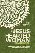 The Jesus-Hearted Woman Devotional: 10 Qualities for Enduring and Endearing Influence