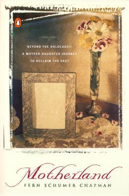 Motherland: Beyond the Holocaust: A Mother-Daughter Journey to Reclaim the Past