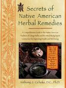 Secrets of Native American Herbal Remedies: A Comprehensive Guide to the Native American Tradition of Using Herbs and the Mind/Body/Spirit Connection