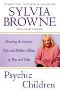 Psychic Children: Revealing the Intuitive Gifts and Hidden Abilites of Boys and Girls