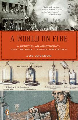 A World on Fire: A Heretic, an Aristocrat, and the Race to Discover Oxygen